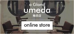 a Gland 梅田 オンラインショップ